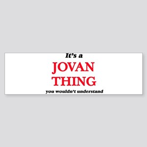 It's a Jovan thing, you wouldn& Bumper Sticker