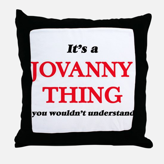 It's a Jovanny thing, you wouldn& Throw Pillow