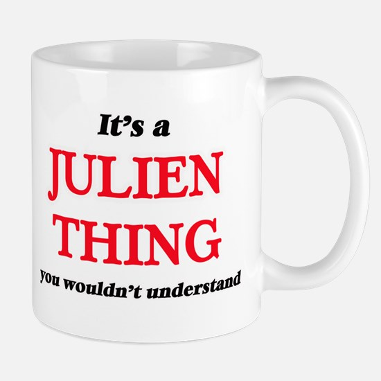 It's a Julien thing, you wouldn't und Mugs