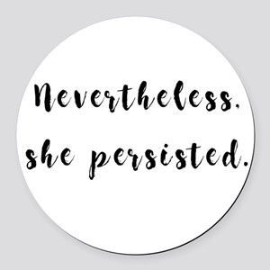 Nevertheless, she persisted. Round Car Magnet