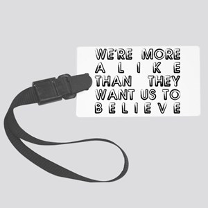We're More Alike Large Luggage Tag