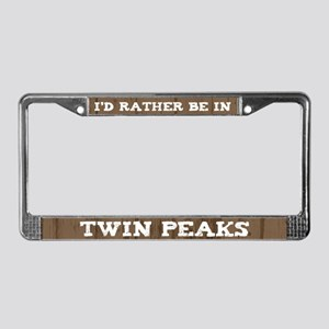 I'd Rather Be In Twin Peaks License Plate Fram