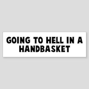 Going to hell in a handbasket Bumper Sticker