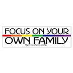 FOCUS ON YOUR OWN FAMILY Bumper Sticker