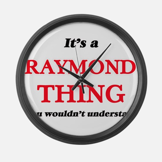 It's a Raymond thing, you wou Large Wall Clock