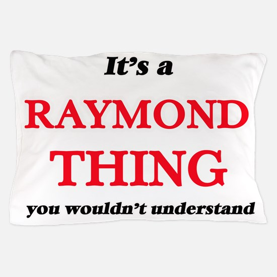 It's a Raymond thing, you wouldn&# Pillow Case