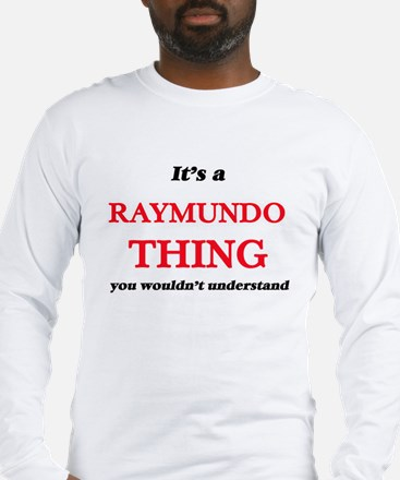 It's a Raymundo thing, you Long Sleeve T-Shirt
