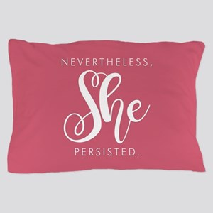 Nevertheless, She Persisted. Pillow Case