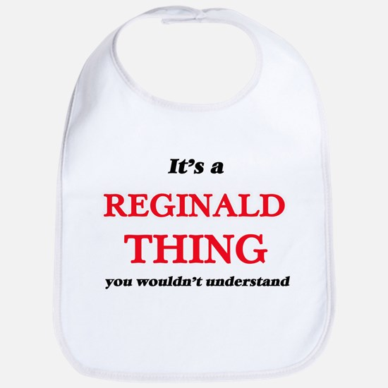 It's a Reginald thing, you wouldn&#39 Baby Bib