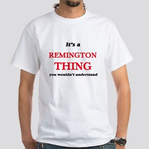 It's a Remington thing, you wouldn&#39 T-Shirt