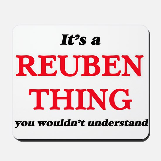 It's a Reuben thing, you wouldn' Mousepad