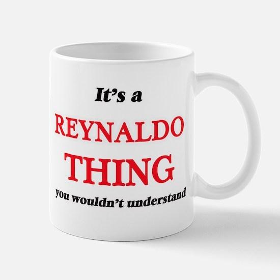 It's a Reynaldo thing, you wouldn't u Mugs