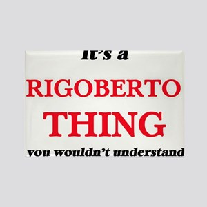 It's a Rigoberto thing, you wouldn&#39 Magnets