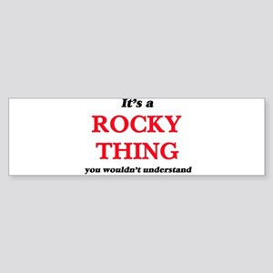 It's a Rocky thing, you wouldn& Bumper Sticker