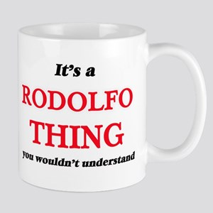 It's a Rodolfo thing, you wouldn't un Mugs