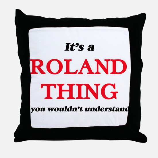 It's a Roland thing, you wouldn&# Throw Pillow