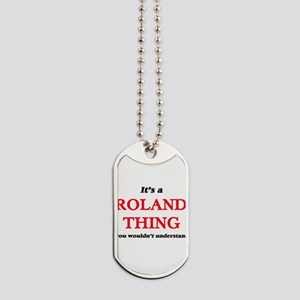 It's a Roland thing, you wouldn't Dog Tags