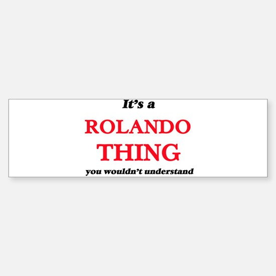 It's a Rolando thing, you would Bumper Bumper Bumper Sticker