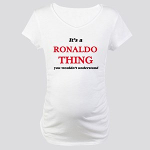 It's a Ronaldo thing, you wo Maternity T-Shirt