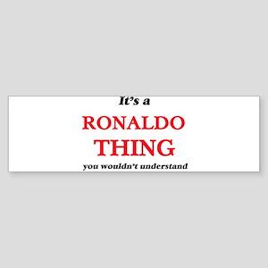 It's a Ronaldo thing, you would Bumper Sticker