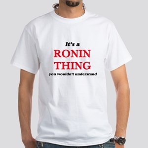 It's a Ronin thing, you wouldn't u T-Shirt