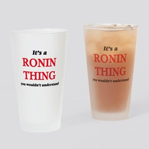 It's a Ronin thing, you wouldn& Drinking Glass