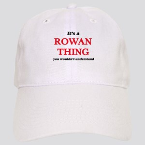 It's a Rowan thing, you wouldn't under Cap