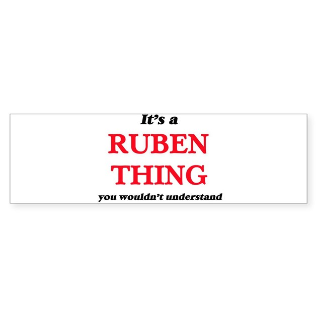 It's a Ruben thing, you wouldn& Bumper Bumper Sticker by