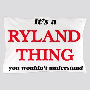 It's a Ryland thing, you wouldn&#3 Pillow Case