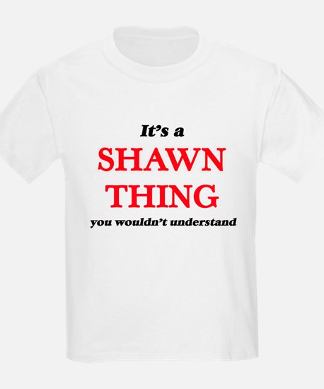 It's a Shawn thing, you wouldn't u T-Shirt