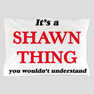 It's a Shawn thing, you wouldn&#39 Pillow Case