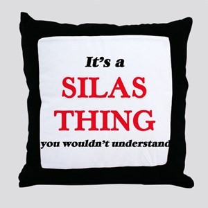 It's a Silas thing, you wouldn&#3 Throw Pillow