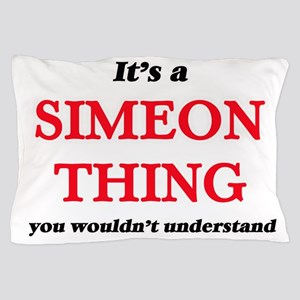 It's a Simeon thing, you wouldn&#3 Pillow Case