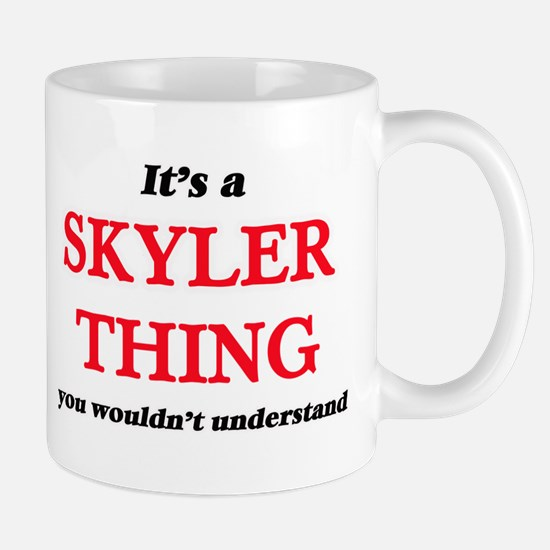 It's a Skyler thing, you wouldn't und Mugs