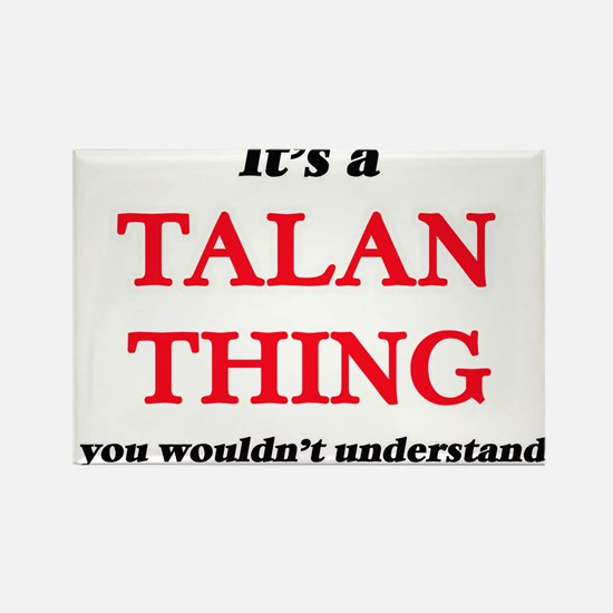 It's a Talan thing, you wouldn't u Magnets
