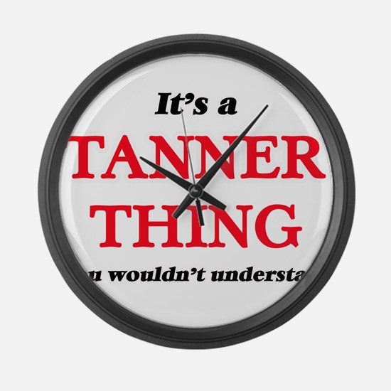 It's a Tanner thing, you woul Large Wall Clock