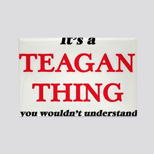 It's a Teagan thing, you wouldn't Magnets