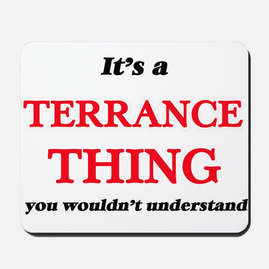 It's a Terrance thing, you wouldn&#3 Mousepad