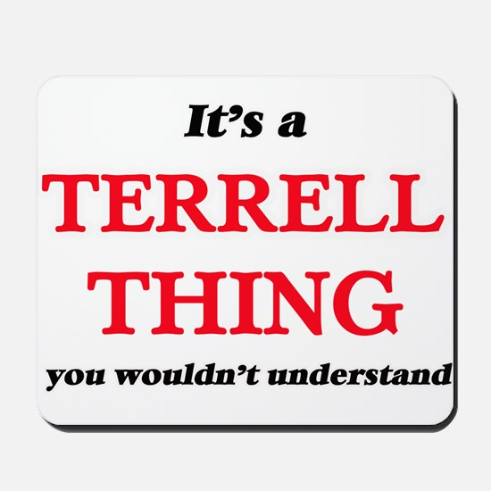 It's a Terrell thing, you wouldn&#39 Mousepad
