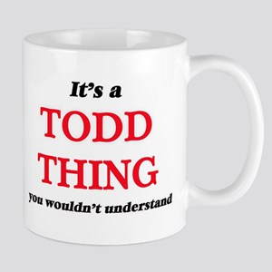 It's a Todd thing, you wouldn't under Mugs