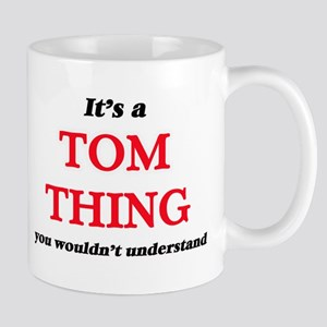 It's a Tom thing, you wouldn't unders Mugs