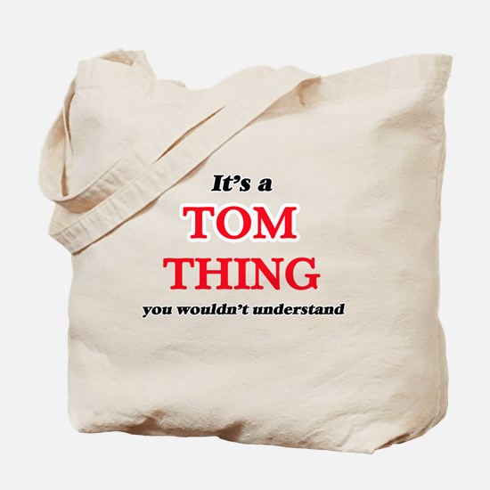 It's a Tom thing, you wouldn't un Tote Bag