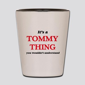 It's a Tommy thing, you wouldn' Shot Glass