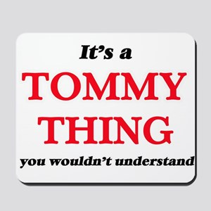It's a Tommy thing, you wouldn't Mousepad