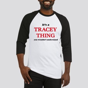 It's a Tracey thing, you would Baseball Jersey