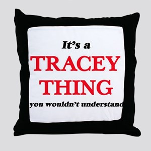 It's a Tracey thing, you wouldn&# Throw Pillow