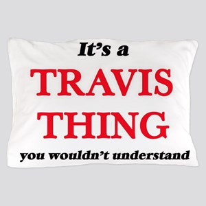 It's a Travis thing, you wouldn&#3 Pillow Case
