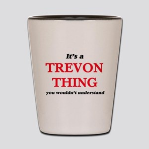 It's a Trevon thing, you wouldn&#39 Shot Glass