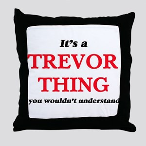 It's a Trevor thing, you wouldn&# Throw Pillow