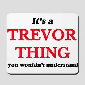 It's a Trevor thing, you wouldn' Mousepad